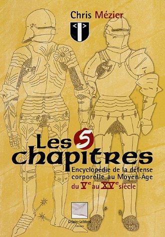 Les 5 chapitres : Encyclopédie de la défense corporelle au Moyen Age, du Ve au XVe siècle par Chris Mézier