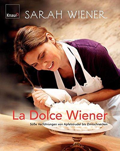 La dolce Wiener: Süße Verführungen von Apfelstrudel bis Zimtschnecken (Schneekugel österreich)