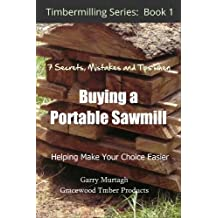 THE 7 SECRETS, MISTAKES AND TIPS WHEN BUYING A PORTABLE SAWMILL (TIMBERMILLING Book 1) (English Edition)