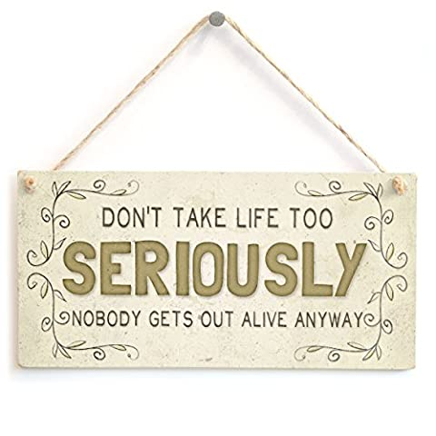 Don't take life too seriously nobody get's out alive anyway - Funny Novelty Home Accessory Gift