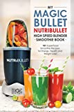 Magic Bullet NutriBullet High Speed Blender Smoothie Book: 101 Superfood Smoothie Recipes for Energy, Health and Weight Loss! (Magic Bullet NutriBullet ... Mixer Cookbooks Book 1) (English Edition)