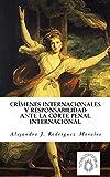 Crímenes internacionales y responsabilidad ante la Corte Penal Internacional