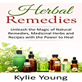 Herbal Remedies: Unleash the Magic of Natural Remedies, Medicinal Herbs and Recipes with the Power to Heal