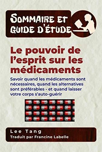 Sommaire Et Guide D'étude - Le Pouvoir De L'esprit Sur Les Médicaments par Lee Tang