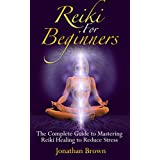 Reiki: Reiki For Beginners:: The Complete Guide to Mastering Reiki Healing to Reduce Stress! (Energy Healing, Chakras, Aura, Reiki Symbols, Reiki Meditation, Chakra Balancing) (English Edition)