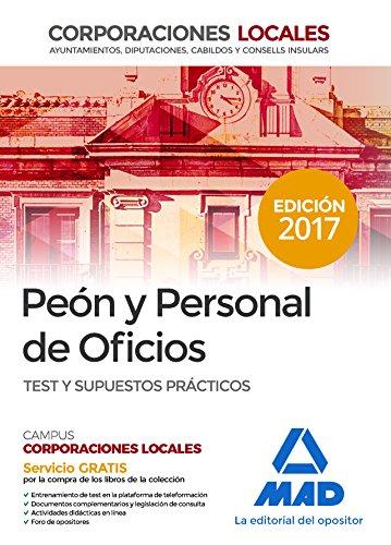 Peones y Personal  de Oficios de Corporaciones Locales. Test y Supuestos Prácticos del Temario General