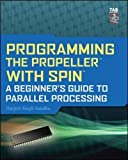 Programming the Propeller with Spin: A Beginner's Guide To Parallel Processing (Tab Electronics)