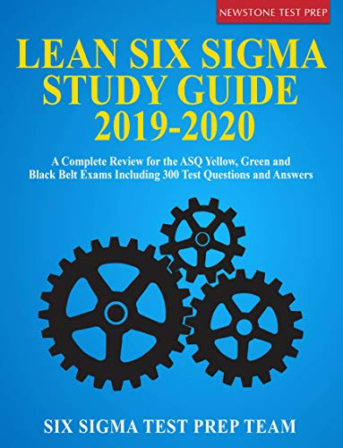 Lean Six Sigma Study Guide 2019-2020: A Complete Review for the ASQ Yellow, Green and Black Belt Exams Including 300 Test Questions and Answers (English Edition)