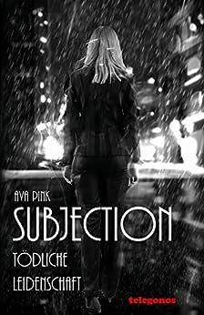 Subjection - Tödliche Leidenschaft von [Pink, Ava]