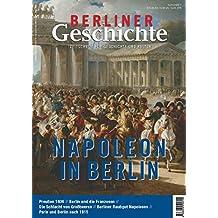 Berliner Geschichte - Zeitschrift für Geschichte und Kultur: Napoleon in Berlin