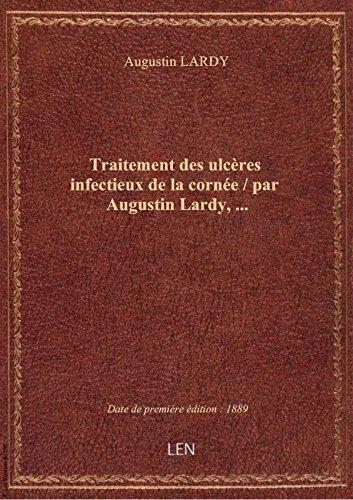 Traitement des ulcères infectieux de la cornée / par Augustin Lardy,... par Augustin LARDY