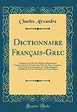 Dictionnaire Francais-Grec: Compose Sur Le Plan Des Meilleurs Dictionnaires Francais-Latins Et Enrichi D'Une Table Des Noms Irreguliers, D'Une Table ... Et D'Un Vocabulaire Des Noms Propres