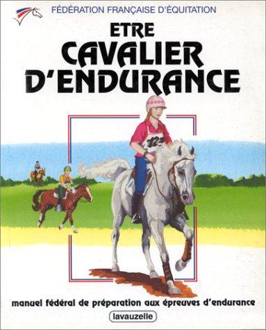 Etre cavalier d'endurance: Manuel fédéral de préparation aux épreuves d'endurance