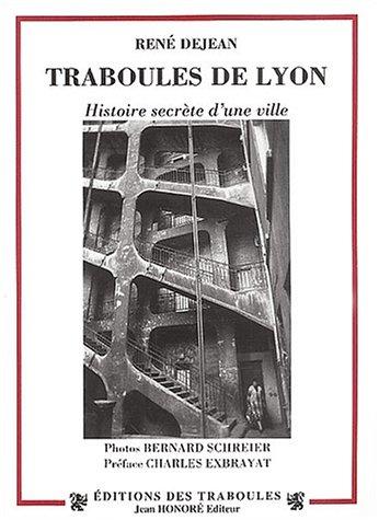 Traboules de Lyon. : Histoires secrètes d'une ville par René Dejean