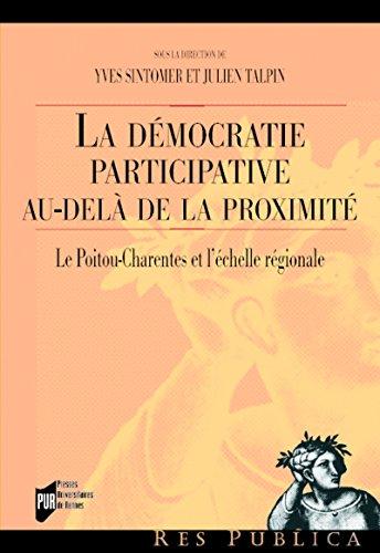 La démocratie participative au-delàde la proximité: Le Poitou-Charentes et l'échelle régionale
