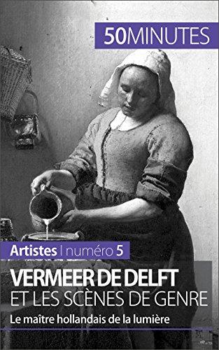 Vermeer de Delft et les scènes de genre: Le maître hollandais de la lumière (Artistes t. 5) par Marion Hallet