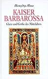 Kaiser Barbarossa - Glanz und Größe des Mittelalters - Hansjörg Maus