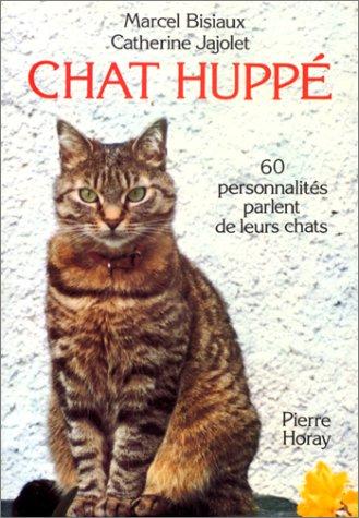 Chat huppé. 60 personnalités parlent de leurs chats par Marcel Bisiaux, Catherine Jajolet