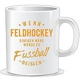 getshirts - RAHMENLOS® Geschenke - Tasse - Wenn Feldhockey einfach wäre würde es Fussball heissen - orange - uni uni