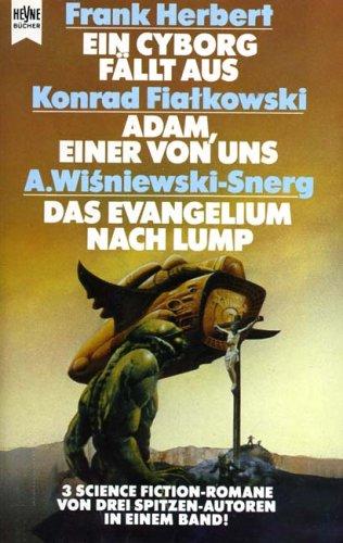 Ein Cyborg fällt aus / Adam, einer von uns / Das Evangelium nach Lump. Drei Science Fiction Romane in einem Band.