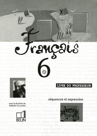 Français 6e : Livre du professeur séquences et expression