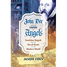 John Dee and the Empire of Angels: Enochian Magick and the Occult Roots of the Modern World (English Edition)