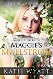 Mail Order Bride: Maggie's Maelstrom: Inspirational Pioneer Romance (Historical Tales Of Western Brides series Book 10) (English Edition)