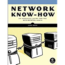 Network Know-How: An Essential Guide for the Accidental Admin: A Survival Guide for the Accidental Admin