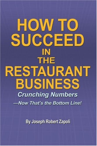 How to Succeed in the Restaurant Business: Crunching Numbers--Now That's the Bottom Line!
