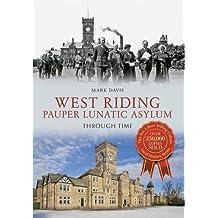 West Riding Pauper Lunatic Asylum Through Time by Mark Davis (2013-03-28)