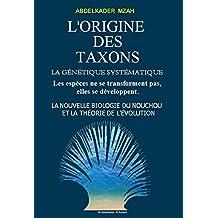 L'ORIGINE DES TAXONS   LA GENETIQUE SYSTEMATIQUE     Les espèces ne se transforment pas, elles se développent.   LA NOUVELLE BIOLOGIE DU NOUCHOU ET LA ... L'ORIGINE DES TAXONS (French Edition)
