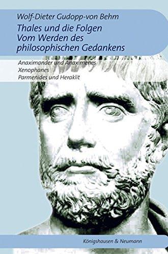 Thales und die Folgen. Vom Werden des philosophischen Gedankens.: Anaximander und Anaximenes. Xenophanes, Parmenides und Heraklit