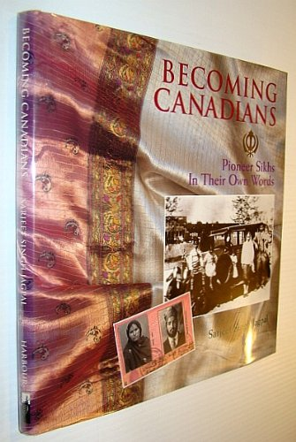 Becoming Canadians: Pioneer Sikhs in Their Own Words