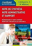 Note de synthèse, note administrative et rapport - 4e éd. : Méthodologie et sujets corrigés dédiés aux concours de la catégorie A (Tous concours fonction publique t. 1)