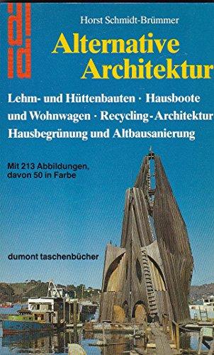 Alternative Architektur / Lehm- und Hüttenbauten * Hausboote und Wohnwagen * Recycling-Architektur * Hausbegrünung und Altbausanierung / Mit 213 Abbildungen