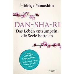 Dan-Sha-Ri: Das Leben entrümpeln, die Seele befreien: Mit der japanischen Erfolgsmethode Überflüssiges loswerden, Ordnung schaffen, frei sein