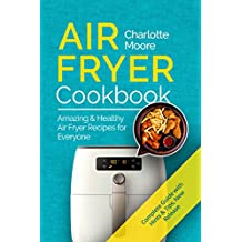 Air Fryer Cookbook: Amazing & Healthy Air Fryer Recipes for Everyone (English Edition)