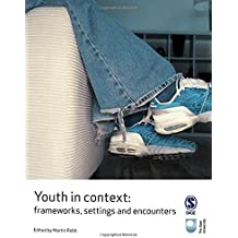Youth in Context: Frameworks, Settings and Encounters (Published in association with The Open University)