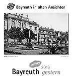 Bayreuth gestern 2016: Bayreuth in alten Ansichten, mit 4 Ansichtskarten als Gurß- oder Sammelkarten -