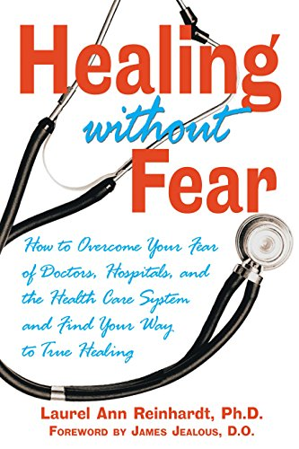 healing-without-fear-how-to-overcome-your-fear-of-doctors-hospitals-and-the-health-care-system-and-f