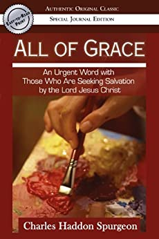 All of Grace (Authentic Original Classic): An urgent Word with Those Who Are Seeking Salvation by the Lord Jesus Christ by [Spurgeon, Charles]
