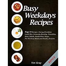 Busy Weekdays Recipes: Top 77 Recipes: Energy Breakfast, Lunch Box, Immunity Boosting Smoothies, Meat, Salads, Sandwiches, Soups, Pre-Workout Meals and Snacks, Desserts (English Edition)