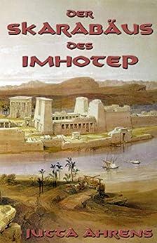 Der Skarabäus des Imhotep (German Edition) by [Ahrens, Jutta]