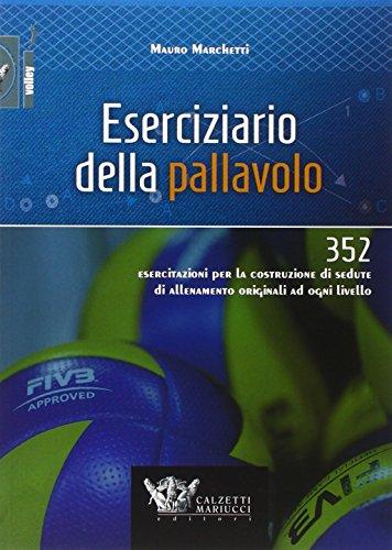 Eserciziario della pallavolo. 352 esercitazioni per la costruzione di sedute di allenamento originali ad ogni livello: 1 (Volley) por Mauro Marchetti