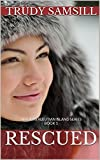 Front cover for the book Rescued (Alaska's Aleutian Island Series) by Trudy Samsill