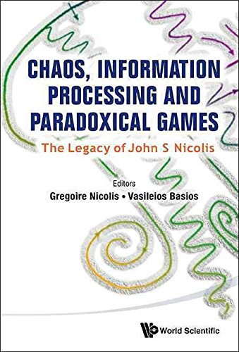 [(Chaos, Information Processing and Paradoxical Games : The Legacy of John S. Nicolis)] [Edited by Gregoire Nicolis ] published on (February, 2015)