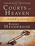 Unlocking Destinies from the Courts of Heaven Leader's Guide: Dissolving Curses That Delay and Deny Our Futures