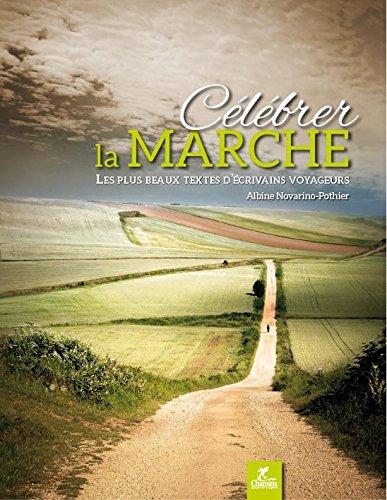 Célébrer la marche : Les plus beaux textes d'écrivains voyageurs