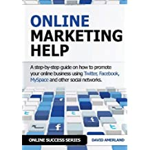 Online Marketing Help: How to Promote Your Online Business Using Twitter, Facebook, Myspace and Other Social Networks. by David Amerland (2011-01-12)