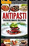 Antipasti - Italienische Momente für zu Hause: Verwöhnen Sie ihre Lieben mit den leckeren Vorspeisen und italienischen Antipasti. Einfache, traditionelle ... Spezialitäten Italiens (German Edition)